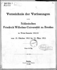 Verzeichniss der Vorlesungen an der Schlesischen Friedrich Wilhelms-Universität zu Breslau im Winter-Semester 1912/1913