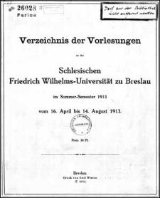 Verzeichniss der Vorlesungen an der Schlesischen Friedrich Wilhelms-Universität zu Breslau im Sommer-Semester 1913