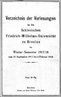Verzeichniss der Vorlesungen an der Schlesischen Friedrich Wilhelms-Universität zu Breslau im Winter-Semester 1917/1918