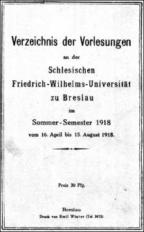 Verzeichniss der Vorlesungen an der Schlesischen Friedrich Wilhelms-Universität zu Breslau im Sommer-Semester 1918