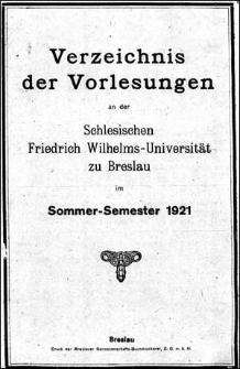 Verzeichniss der Vorlesungen an der Schlesischen Friedrich Wilhelms-Universität zu Breslau im Sommer-Semester 1921