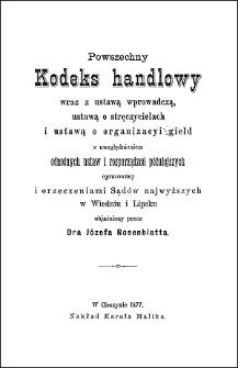 Powszechny kodeks handlowy wraz z ustawą wprowadczą, ustawą o stręczycielach i ustawą o organizacyi giełd z uwzględnieniem odnośnych ustaw i rozporządzeń późniejszych : opracowany i orzeczeniami sądów najwyższych w Wiedniu i Lipsku objaśniony