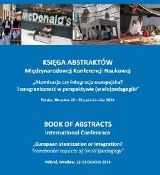 """Księga Abstraktów Międzynarodowej Konferencji Naukowej """"Atomizacja czy integracja europejska? Transgraniczność w perspektywie (wielo)pedagogiki"""""""