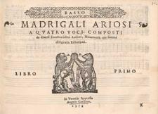 Madrigali ariosi a quatro voci, composti da diversi eccellentissimi authori, novamente con somma dilligentia ristampati. Libro primo./ Basso