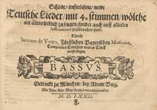 Schöne, ausserlesene, newe teutsche Lieder, mit 4. Stimmen, wölche nit[!] allein lieblich zu singen, sonder auch auff allerley Instrumentem zugebrauchen seind [...] / Basso