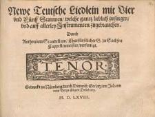 Newe teutsche Liedlein mit Vier und Fünff Stimmen, welche gantz lieblich zu singen, und auff allerley Instrumenten zugebrauchen. Durch [...]