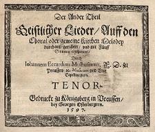 Der ander Theil geistlicher Lieder, auff den Choral oder gemeine Kirchen Melodey, durchauss gerichtet, und mit fünff Stimmen componiret durch Johannem Eccardum Lilhusinum, F. D. zu Preussen, u. Musicum und Vice Capellmeistern.