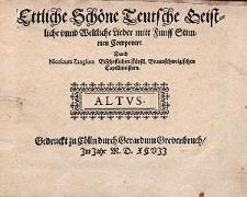 Ettliche schöne teutsche geistliche unnd weltliche Lieder funff Stimmen componirt. Durch Nicolaum Zangium, bischoflichen fürstl. Braunschweigischen Capellmeistern.