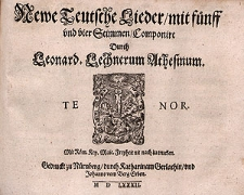 Newe teutsche Lieder, mit fünff und vier Stimmen, componirt durch Leonard. Lechnerum Athesinum. / Tenor