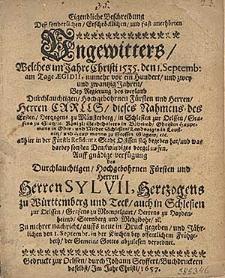Eigendliche Beschreibung Deß sonderlichen [...] Ungewitters, Welches im Jahre Christi 1535. den 1.Septemb: [...] in [...] Oelssen sich begeben hat [...] Auff [...] Verfuegung [...] Sylvii, Hertzogens zu Wuerttemberg und Teck, auch in Schlesien zur Oelssen [...] zu mehrer Nachricht auffs neue in Druck gegeben, und Jährlichen den 1.Septembr. in der Kirchen [...] abzulesen verordnet
