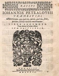 Johannis Petraloysii Praenestini Motettorum quae partim quinis, partim senis, partim octonis vocibus concinnantur. Liber secundus. Nunc denuo in lucem editus...