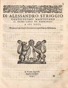 Di Alessandro Striggio gentil'huomo Mantovano Il primo libro de madrigali a sei voci [...]