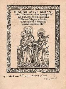 Ioannis Sylvii Egrani, co[n]tra Calumniatores suos Apologia, in qua diua[m] Anna[m], nupsisse Clæophæ & Salom[a]e (id quod vulgo sentiu[n]t) eua[n]gelicis & probatissimis testimoniis refellit.