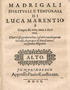 Madrigali spirituali e temporali, di Luca Marentio à cinque, sei, otto, none è dieci voci [...]