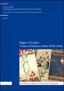 Cuius Regio? Ideological and Territorial Cohesion of the Historical Region of Silesia (c. 1000-2000) vol. 4. Region divided. Times of nation-states (1918-1945)
