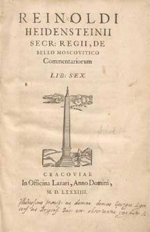 Reinholdi Heidensteinii [...] De bello Moscovitio commentariorum lib[ri] sex.