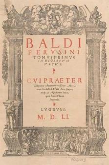 Baldi Perusini Tomus primus in Digestum vetus, cui [...] accesserunt adnotationes Benedicti de Vadis [...] et alphabeticus index opera Ioannis Thierri [...].