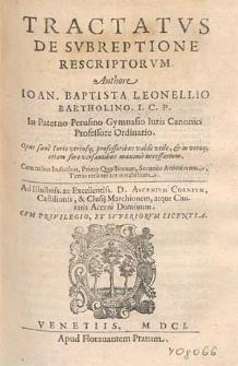 Tractatvs De Svbreptione Rescriptorvm / Authore Ioan. Baptista Leonellio Bartholino [...] ; Cum tribus Indicibus, Primo Quæstionum, Secundo Articulorum, Tertio vero rerum notabilium [...].