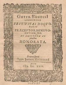 Gotfr. Baudisi[i] Lignicensis festivitas doctoralis praeceptor. benevolentium frr. ac amicorum ad plausibus honorata.
