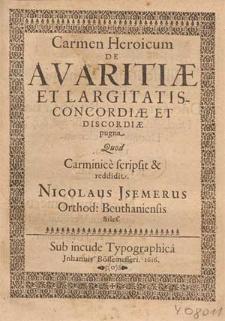 Carmen Heroicum De Avaritiæ Et Largitatis Concordiae Et Discordiae pugna / Quod Carminice scripsit & reddidit Nicolaus Jsemerus [...].