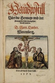 Haußpostill uber die Sontags und der fürnemesten Feste Evangelien durch gantze Jar / D. Mart. Luther. [Tl. 1-3].