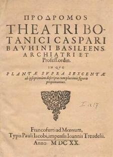 Prodromos Theatri Botanici Caspari Bauhini [...] In Qvo Plantæ Svpra Sexcentæ ab ipso primum descriptæ cum plurimis figuris proponuntur.