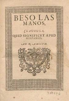 Beso Las Manos : Clavsvla, Quid Significet Apud Hispanos, Ad N. Amicvm / [Mameranus]