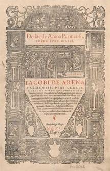 Do. Iac. de Arena [...] Super iure civili [...] Commentarii in universum ius civile, argumentis cuique legi affixis adornati [...]. : Adiectus est his praeterea index omnium fere sententiarum et rerum [...].
