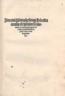 Jacobi Uimphelingi Sletstatensis elega[n]tiaru[m] medulla oratoriaq[ue] precepta, in ordine[m] inuentu facile[m] copiose, clare, breuiterq[ue] reducta.