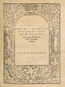 Didymi Faventini Adversvs Thomam Placentinum, pro Martino Luthero Theologo Oratio.