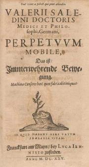 Valerii Saledini Doctoris Medici [...] Perpetvvm Mobile, Das ist: Jmmerwehrende Bewegung.