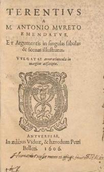 Terentivs / A M. Antonio Mvreto Emendatvs, Et Argumentis in singulas fabulas & scenas illustratus ; Vvlgatae annotatiunculæ in margine adscriptæ.