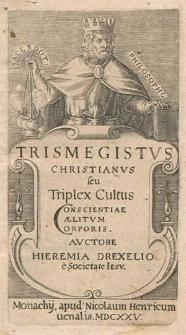 Trismegistvs Christianvs seu Triplex Cultus Conscientiae Cælitvm Corporis / Avctore Hieremia Drexelio e Societate Iesv.