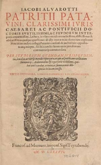 Iacobi Alvarotti patritii Patavini [...] iuris [...] doctoris [...] Lectura in usus eorundem eruditissima [...].