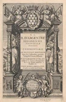 V.C. B. d'Argentré [...] Commentarii in patrias Britonum leges, seu Consuetudines generales antiquissimi Ducatus Britanniae / in lucem editi cura et studio [...] Caroli d' Argentré [...].