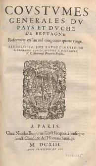 Coustumes generales du pays et Duche de Bretagne reformées en l' an mil cinq cents quatre vingts : Aitiologia, sive ratiocinatio de reformandi causis / auctore B. d'Argentré [...].