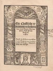 Ein Christliche ermanung zu furdern das wortt Gottis Ahn den hernn Bischoff von Breslaw / Durch die Edlenn erentfesten Hans Magnus von Langenwalde vn[d] Caspar Schwe[n]ckfelth von Ossigk.