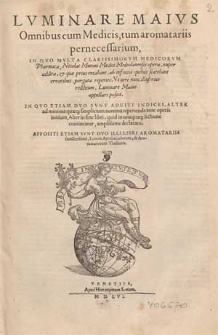 Luminare maius, omnibus cum medicis, tum aromatariis pernecessarium, in quo multa clarissimorum medicorum pharmaca, Nicolai Mutoni [...] opera, nuper addita et quae prius extabant, ab [...] erroribus purgata reperies ut vere nunc illustrius redditum, Luminare maius appellari possit [...] / [Ioannes Iacobus Manlius de Bosco]. Appositi etiam sunt [...] Lumen apothecariorum / [Quiricus de Augustis] et Aromatariorum thesaurus / [Paulus Suardus].