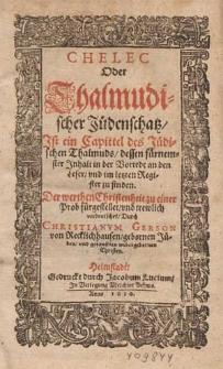 Chelec oder Thalmudischer Juedenschatz, ist ein Capittel des juedischen Thalmuds [...] / fuergestellet und [...] verdeutschet durch Christianum Gerson...