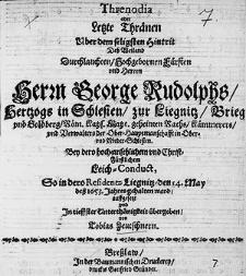 Threnodia oder Letzte Thränen über dem seligsten Hintrit dess [...] Herrn George Rudolphs Hertzogs in Schlesien zur Liegnitz [...].