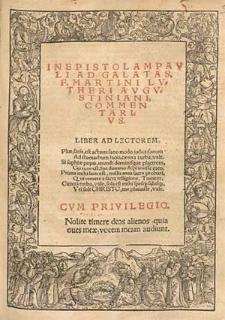 In Epistolam Pavli Ad Galatas, F. Martiini Lvtheri Avgvstiniani, Commentarivs [...].