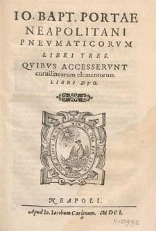 Io. Bapt. Portae Neapolitani Pnevmaticorvm Libri Tres ; Qvibvs Accesservnt curuilineorum elementorum Libri Dvo.