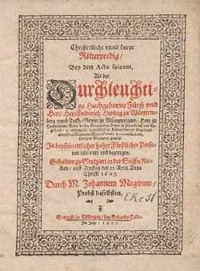 Christenliche unnd kurtze Ritterpredig : bey dem actu solenni als der [...] Fürst und Herr [...] Friderich Hertzog zu Württemberg unnd Teckh [...] gehalten zu Stutgartin der StifftsKirchen [...] / durch M. Johannem Magirum [...].