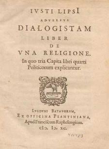 Ivsti Lipsi[i] Adversvs Dialogistam Liber De Vna Religione : In quo tria Capita libri quarti Politicorum explicantur.