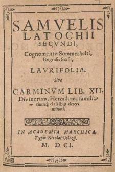 Samvelis Latochii Secvndi, Cognomento Sommerhelti [...] Lavrifolia Sive Carminvm Lib. XII. Divinorum, Heroidum, Familiariumq[ue] classibus determinati.
