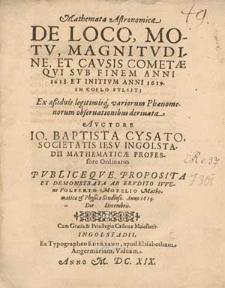 Mathemata astronomica de loco, motu, magnitudine et causis cometae qui sub finem anni 1618. et initium anni 1619. in coelo fulsit [...] / auctore Io. Baptista Cysato [...] ; publiceque proposita [...] ab [...] Volperto Mozelio [...].