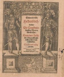 Schweitzerisch Heldenbüch, darinn die denckwürdigsten Thaten und Sachen gemeiner [...] Eydgnoßschafft auffgezeichnet und beschrieben [...].