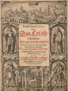 Gottfried von Bulljon oder das erlösete Jerusalem / Erst von dem [...] Poeten Torquato Tasso in welscher Sprache beschrieben und nun in Deutsche heroische Poesie gesetzweise als vormals nie mehr gesehen uberbracht.