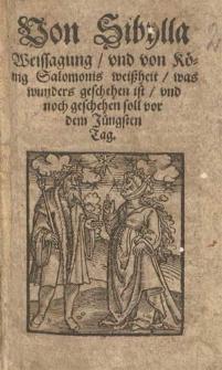 Von Sibylla Weissagung und von König Salomonis Weißheit, was wunders geschehen ist und noch geschehen soll vor dem Jüngsten Tag.