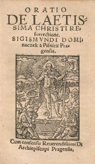 Oratio de laetissima Christi resurrectione Sigismundi Dominaczek a Pisnicz [...].
